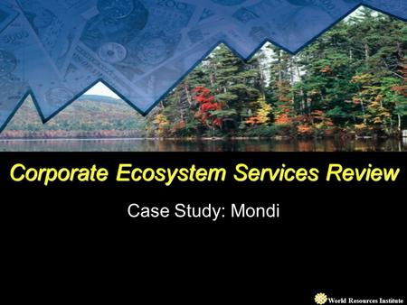 World Resources Institute Corporate Ecosystem Services Review Case Study: Mondi.