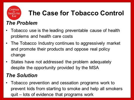 The Problem Tobacco use is the leading preventable cause of health problems and health care costs The Tobacco Industry continues to aggressively market.
