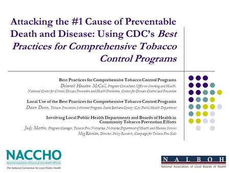 Attacking the #1 Cause of Preventable Death and Disease: Using CDCs Best Practices for Comprehensive Tobacco Control Programs Best Practices for Comprehensive.