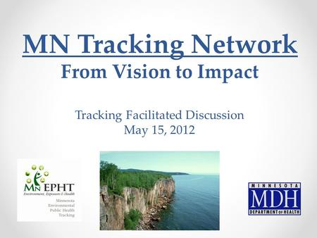 MN Tracking Network From Vision to Impact Tracking Facilitated Discussion May 15, 2012.