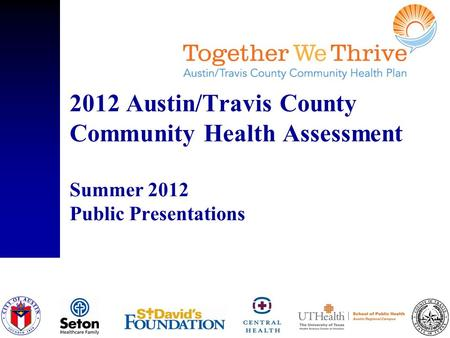 2012 Austin/Travis County Community Health Assessment Summer 2012 Public Presentations.