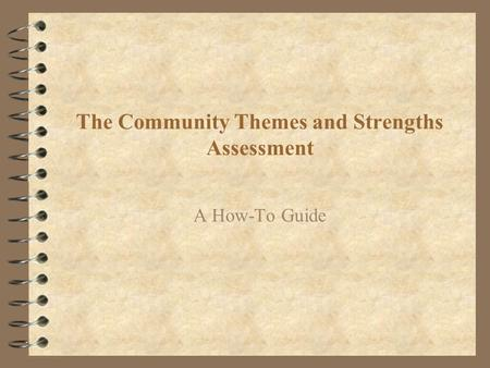 The Community Themes and Strengths Assessment A How-To Guide.