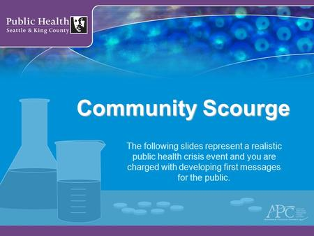 Community Scourge The following slides represent a realistic public health crisis event and you are charged with developing first messages for the public.