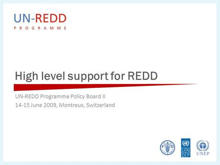 High level support for REDD UN-REDD Programme Policy Board II 14-15 June 2009, Montreux, Switzerland.