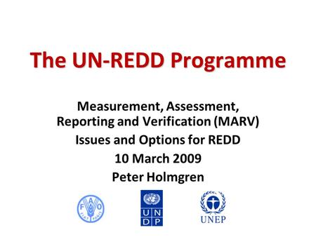 The UN-REDD Programme Measurement, Assessment, Reporting and Verification (MARV) Issues and Options for REDD 10 March 2009 Peter Holmgren.