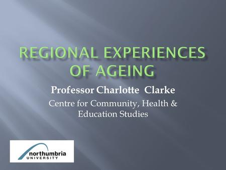 Professor Charlotte Clarke Centre for Community, Health & Education Studies.