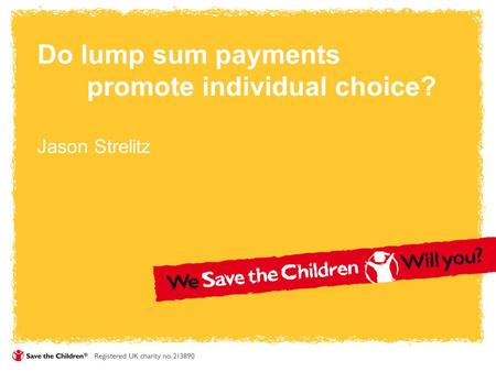 Do lump sum payments promote individual choice? Jason Strelitz.