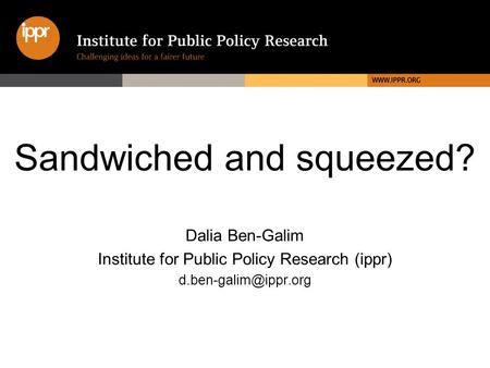Sandwiched and squeezed? Dalia Ben-Galim Institute for Public Policy Research (ippr)