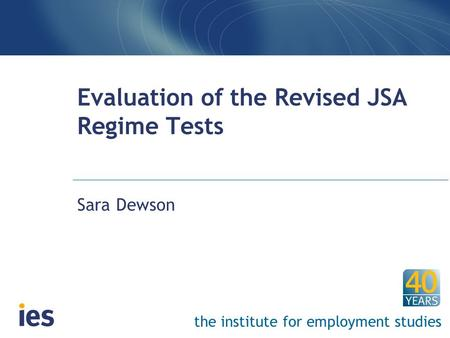 The institute for employment studies Evaluation of the Revised JSA Regime Tests Sara Dewson.