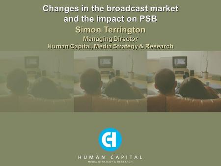 Changes in the broadcast market and the impact on PSB Managing Director Human Capital, Media Strategy & Research Simon Terrington.
