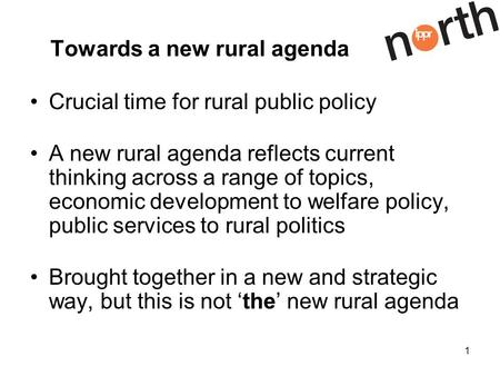 1 Towards a new rural agenda Crucial time for rural public policy A new rural agenda reflects current thinking across a range of topics, economic development.