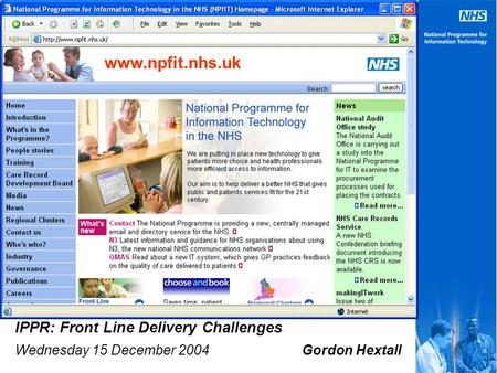 Www.npfit.nhs.uk IPPR: Front Line Delivery Challenges Wednesday 15 December 2004 Gordon Hextall.