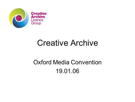 Creative Archive Oxford Media Convention 19.01.06.