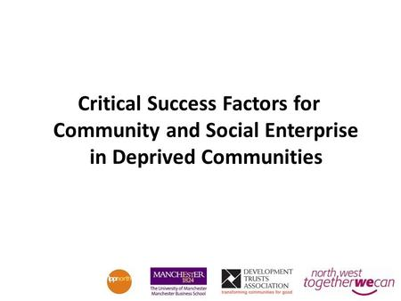 Critical Success Factors for Community and Social Enterprise in Deprived Communities.