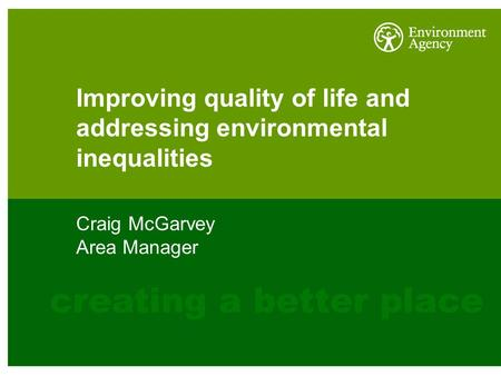 Improving quality of life and addressing environmental inequalities Craig McGarvey Area Manager.