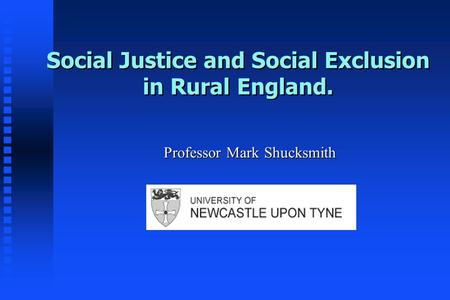 Social Justice and Social Exclusion in Rural England. Professor Mark Shucksmith.