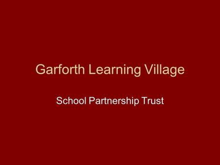 Garforth Learning Village School Partnership Trust.