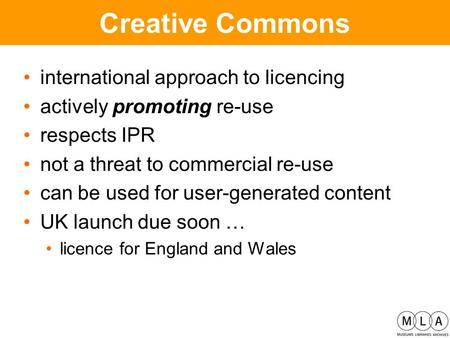 Creative Commons international approach to licencing actively promoting re-use respects IPR not a threat to commercial re-use can be used for user-generated.