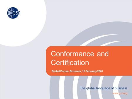 Conformance and Certification Global Forum, Brussels, 15 February 2007.