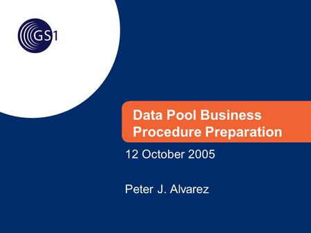 Data Pool Business Procedure Preparation 12 October 2005 Peter J. Alvarez.