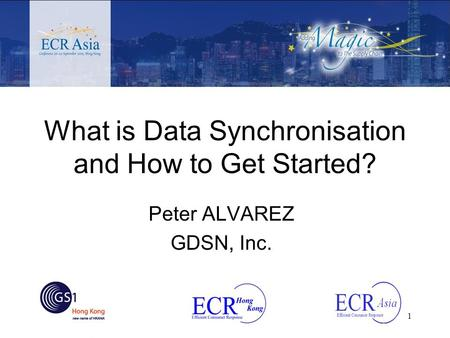 1 What is Data Synchronisation and How to Get Started? Peter ALVAREZ GDSN, Inc.