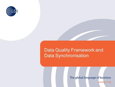 Data Quality Framework and Data Synchronisation. ©2008 GS1 2 Contents 1.Why Data Quality?Why Data Quality? 2.What is Data Quality?What is Data Quality?