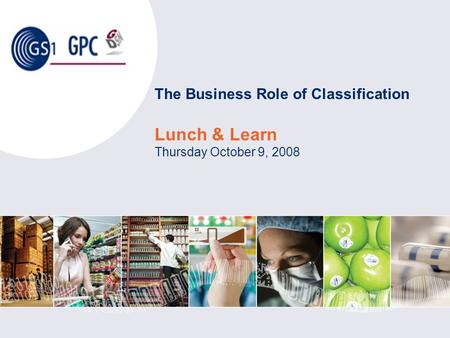 The Business Role of Classification Lunch & Learn Thursday October 9, 2008.