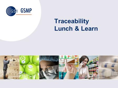 Traceability Lunch & Learn. Global Standards Management Process Summary Traceability today : applications and activities GTS and GS1 Traceability Solution.