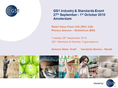 GS1 Industry & Standards Event 27 th September - 1 st October 2010 Amsterdam Hosted by Retail Value Chain IUG (RVC IUG) Plenary Session – MobileCom BNG.
