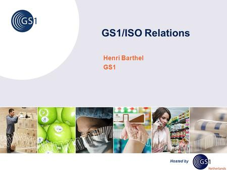 Hosted by GS1/ISO Relations Henri Barthel GS1. © 2010 GS1 Creating value together with global standards GS1 liaisons with standard bodies ISO UN/CEFACT.