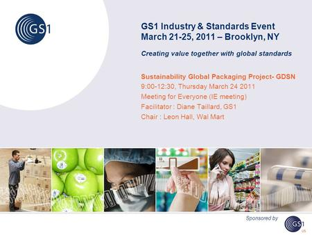 GS1 Industry & Standards Event March 21-25, 2011 – Brooklyn, NY Creating value together with global standards Sustainability Global Packaging Project-