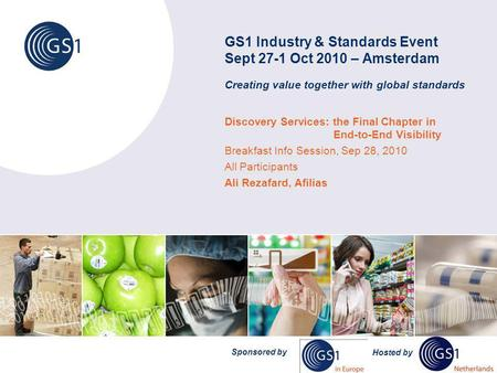 GS1 Industry & Standards Event Sept 27-1 Oct 2010 – Amsterdam Creating value together with global standards Discovery Services: the Final Chapter in End-to-End.