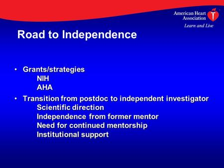 Grants/strategies NIH AHAGrants/strategies NIH AHA Transition from postdoc to independent investigator Scientific direction Independence from former mentor.