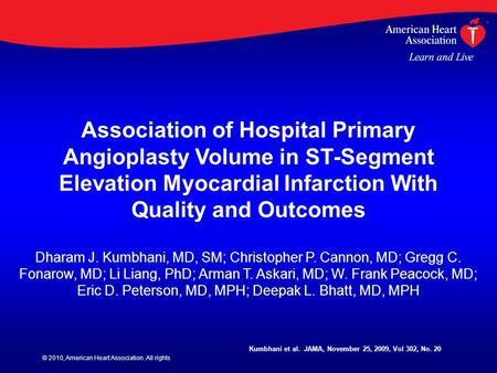© 2010, American Heart Association. All rights Association of Hospital Primary Angioplasty Volume in ST-Segment Elevation Myocardial Infarction With Quality.