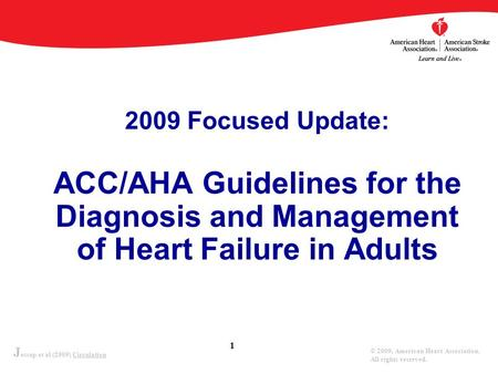 2009 Focused Update: ACC/AHA Guidelines for the Diagnosis and Management of Heart Failure in Adults 2009 WRITING GROUP TO REVIEW NEW EVIDENCE AND UPDATE.