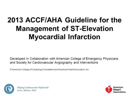 2013 ACCF/AHA Guideline for the Management of ST-Elevation Myocardial Infarction Developed in Collaboration with American College of Emergency Physicians.