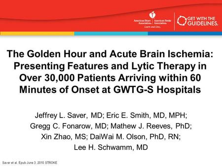 Saver et al. Epub June 3, 2010 STROKE The Golden Hour and Acute Brain Ischemia: Presenting Features and Lytic Therapy in Over 30,000 Patients Arriving.