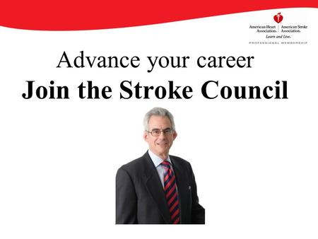 Advance your career Join the Stroke Council. By becoming an AHA/ASA Professional Member of the Stroke Council, you will enjoy an array of benefits that.