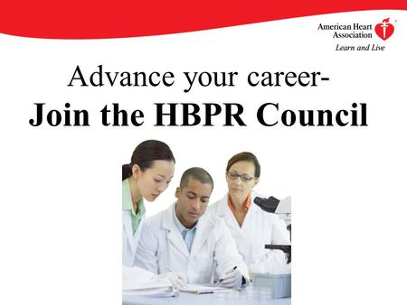 Advance your career- Join the HBPR Council. By becoming an AHA/ASA Professional Member of the Council on High Blood Pressure Research, you will enjoy.