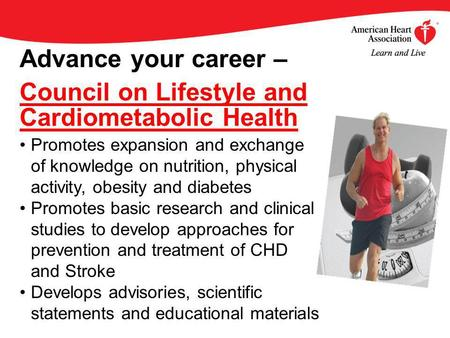 Advance your career – Council on Lifestyle and Cardiometabolic Health Promotes expansion and exchange of knowledge on nutrition, physical activity, obesity.