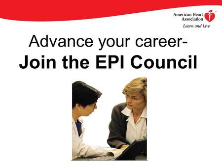 Advance your career- Join the EPI Council. By becoming an AHA/ASA Professional Member of the Council on Epidemiology and Prevention, you will enjoy an.