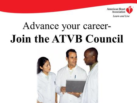 Advance your career- Join the ATVB Council. By becoming an AHA/ASA Professional Member of the Council on Arteriosclerosis, Thrombosis and Vascular Biology,