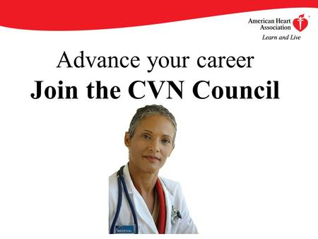 Advance your career Join the CVN Council. By becoming an AHA/ASA Professional Member of the Council on Cardiovascular Nursing (CVN), you will enjoy an.