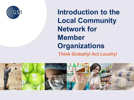 Introduction to the Local Community Network for Member Organizations Think Globally! Act Locally!