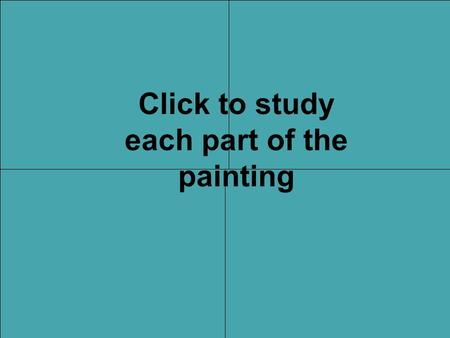 Click to study each part of the painting. Study this quadrant for at least 1 minute.
