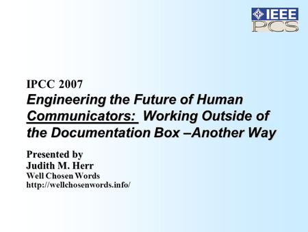 Engineering the Future of Human Communicators: Working Outside of the Documentation Box –Another Way IPCC 2007 Engineering the Future of Human Communicators: