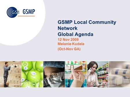 GSMP Local Community Network Global Agenda 12 Nov 2009 Melanie Kudela (Oct-Nov GA)