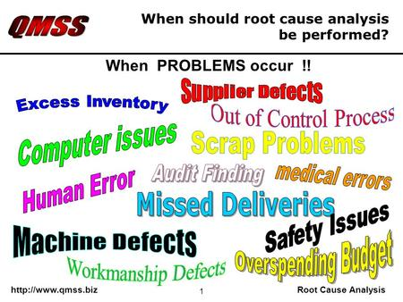 Cause Analysis 1 When should root cause analysis be performed? When PROBLEMS occur !!