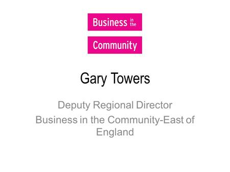 Gary Towers Deputy Regional Director Business in the Community-East of England.