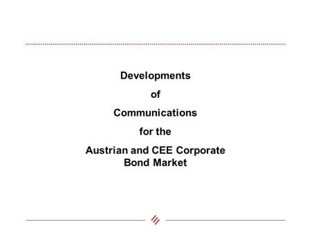 Developments of Communications for the Austrian and CEE Corporate Bond Market.
